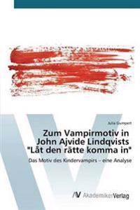 Zum Vampirmotiv in John Ajvide Lindqvists Lat Den Ratte Komma in