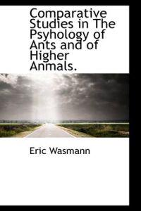 Comparative Studies in the Psyhology of Ants and of Higher Anmals