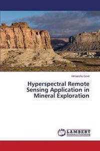 Hyperspectral Remote Sensing Application in Mineral Exploration