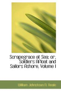 Scrapegrace at Sea; Or, Soldiers Afloat and Sailors Ashore, Vol I