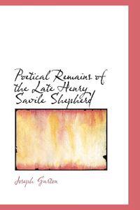Poetical Remains of the Late Henry Savile Shepherd