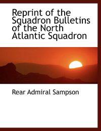 Reprint of the Squadron Bulletins of the North Atlantic Squadron