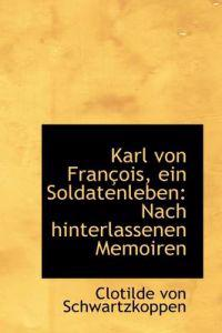 Karl Von Fran OIS, Ein Soldatenleben