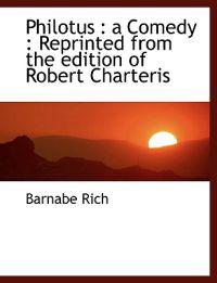 Philotus: A Comedy: Reprinted from the Edition of Robert Charteris