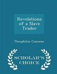 Revelations of a Slave Trader - Scholar's Choice Edition