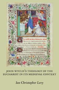 John Wyclif's Theology of the Eucharist in Its Medieval Context