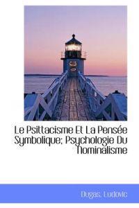 Le Psittacisme Et La Pens E Symbolique; Psychologie Du Nominalisme