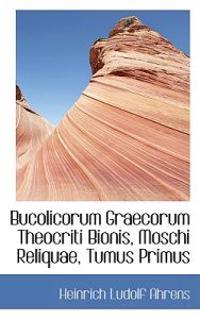 Bucolicorum Graecorum Theocriti Bionis, Moschi Reliquae, Tumus Primus