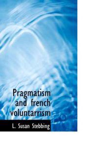 Pragmatism and French Voluntarrism