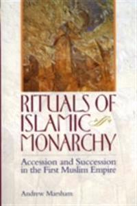 Rituals of Islamic Monarchy: Accession and Succession in the First Muslim Empire