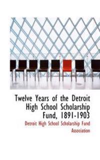 Twelve Years of the Detroit High School Scholarship Fund, 1891-1903