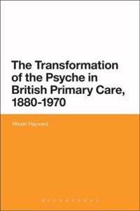 Transformation of the Psyche in British Primary Care, 1870-1970