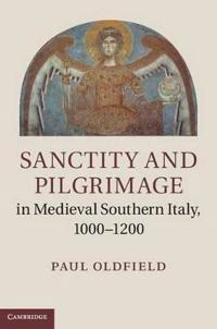 Sanctity and Pilgrimage in Medieval Southern Italy, 1000-1200