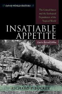 Insatiable Appetite: The United States and the Ecological Degradation of the Tropical World (Revised)