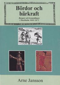 Bördor och bärkraft : Borgare och kronotjänare i Stockholm 1644-1672 - Arne Jansson pdf epub