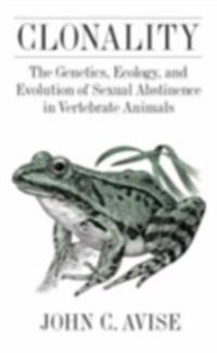 Clonality: The Genetics, Ecology, and Evolution of Sexual Abstinence in Vertebrate Animals