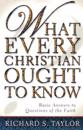 What Every Christian Ought to Know: Basic Answers to Questions of the Faith