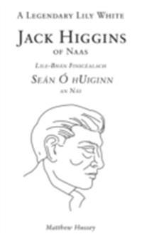 Legendary Lily White, Jack Higgins of Naas