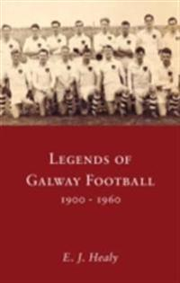 Legends of Galway Football 1900 - 1960