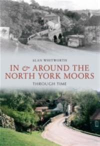 In & Around the North York Moors Through Time