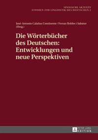 Die Woerterbuecher Des Deutschen: Entwicklungen Und Neue Perspektiven