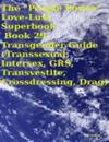 &quote;People Power&quote; Love - Lust Superbook:  Book 29. Transgender Guide (Transsexual, Intersex, GRS, Transvestite, Crossdressing, Drag)