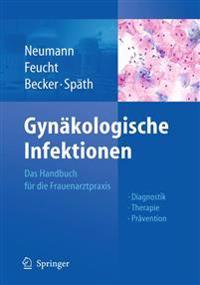 Gynakologische Infektionen: Das Handbuch Fur Die Frauenarztpraxis - Diagnostik - Therapie - Pravention