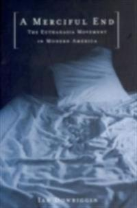 Merciful End: The Euthanasia Movement in Modern America