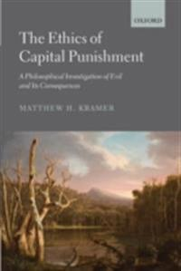 Ethics of Capital Punishment: A Philosophical Investigation of Evil and its Consequences