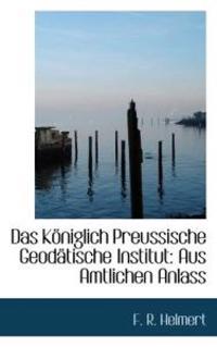Das Koniglich Preussische Geodatische Institut