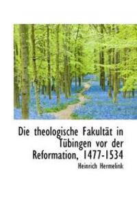 Die Theologische Fakult T in T Bingen VOR Der Reformation, 1477-1534