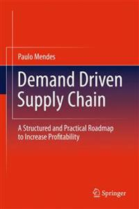 Demand Driven Supply Chain: A Structured and Practical Roadmap to Increase Profitability