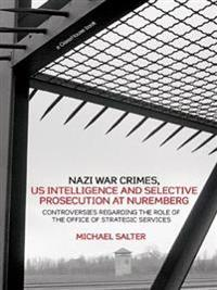 Nazi War Crimes, US Intelligence and Selective Prosecution at Nuremberg