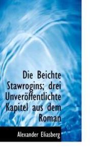 Die Beichte Stawrogins; Drei Unveroffentlichte Kapitel Aus Dem Roman