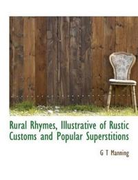 Rural Rhymes, Illustrative of Rustic Customs and Popular Superstitions