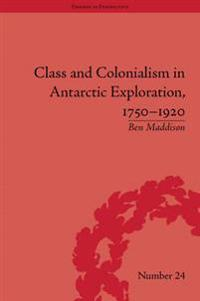 Class and Colonialism in Antarctic Exploration, 1750-1920