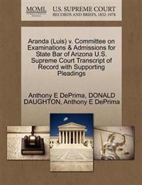 Aranda (Luis) V. Committee on Examinations & Admissions for State Bar of Arizona U.S. Supreme Court Transcript of Record with Supporting Pleadings