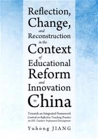 Reflection, Change, and Reconstruction in the Context of Educational Reform and Innovation in China