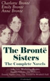 Bronte Sisters - The Complete Novels: Jane Eyre, Wuthering Heights, Shirley, Villette, The Professor, Emma, Agnes Grey, The Tenant of Wildfell Hall (Unabridged)