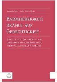 Barmherzigkeit Drangt Auf Gerechtigkeit: Anwaltschaft, Parteilichkeit Und Lobbyarbeit ALS Herausforderung Fur Soziale Arbeit Und Verbande