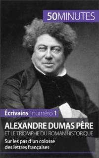 Alexandre Dumas pere et le triomphe du roman historique