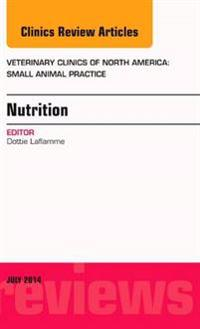 Nutrition, An Issue of Veterinary Clinics of North America: Small Animal Practice, E-Book