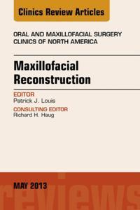 Maxillofacial Reconstruction, An Issue of Oral and Maxillofacial Surgery Clinics