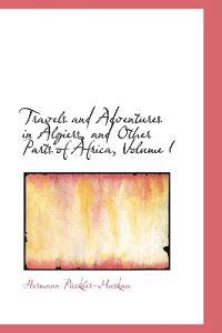 Travels and Adventures in Algiers, and Other Parts of Africa, Volume I