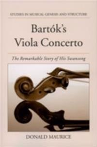 Bartoks Viola Concerto: The Remarkable Story of His Swansong