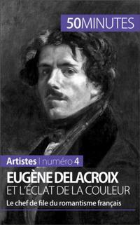 Eugene Delacroix et l'eclat de la couleur
