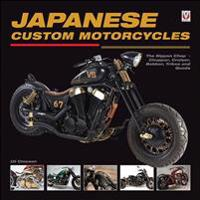 Japanese Custom Motorcycles: The Nippon Chop - Chopper, Cruiser, Bobber, Trikes & Quads
