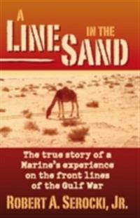 Line in the Sand: The true story of a Marine's experience on the front lines of the Gulf War