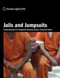 Jails and Jumpsuits: Transforming the U.S. Immigration Detention System- A Two-Year Review