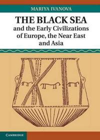 Black Sea and the Early Civilizations of Europe, the Near East and Asia